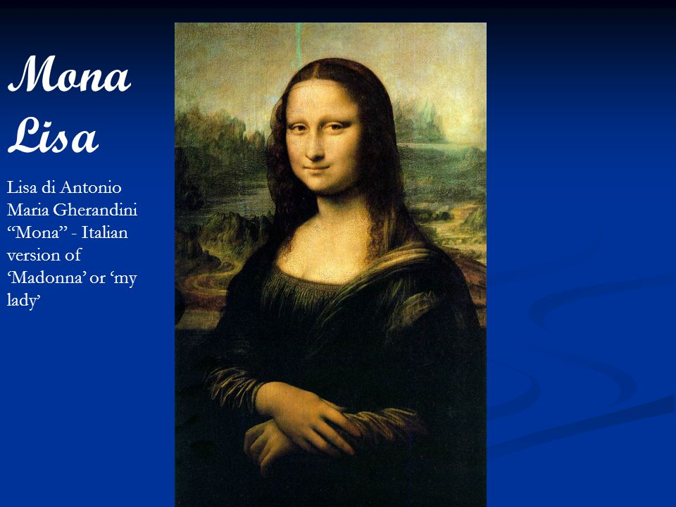Mona Lisa Lisa di Antonio Maria Gherandini Mona - Italian version of 'Madonna' or 'my lady'