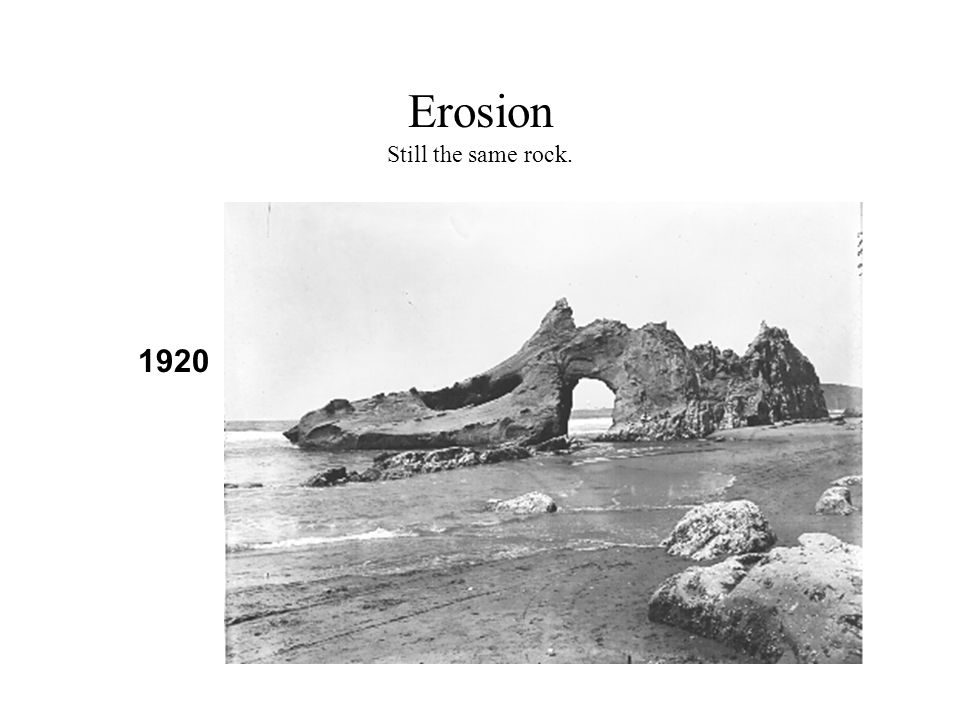 Erosion Still the same rock.