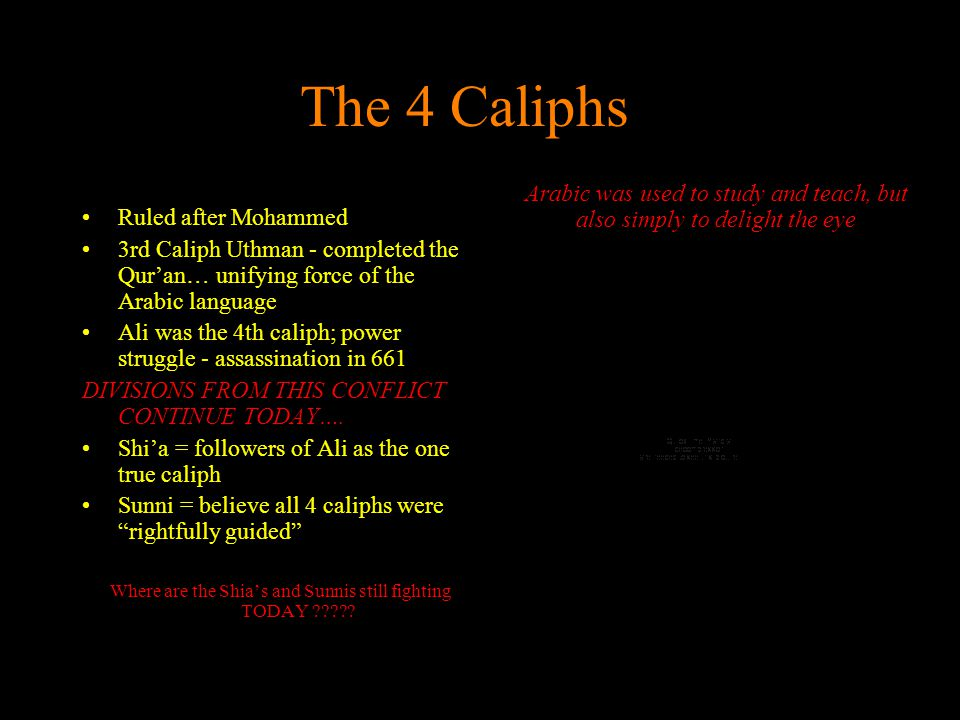 The 4 Caliphs Arabic was used to study and teach, but also simply to delight the eye. Ruled after Mohammed.