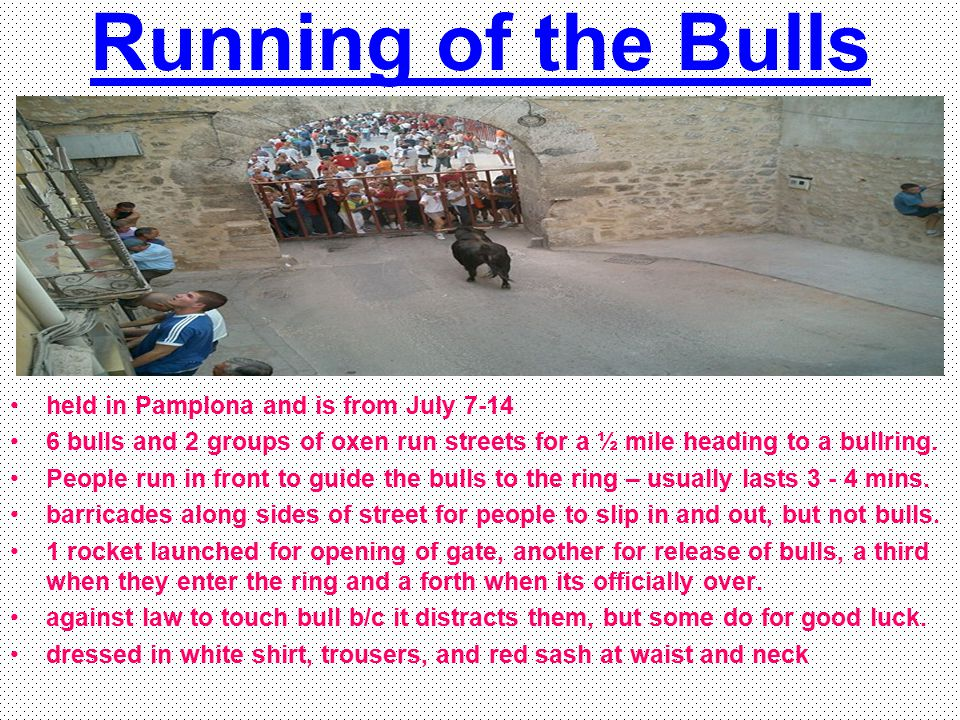 Running of the Bulls held in Pamplona and is from July 7-14