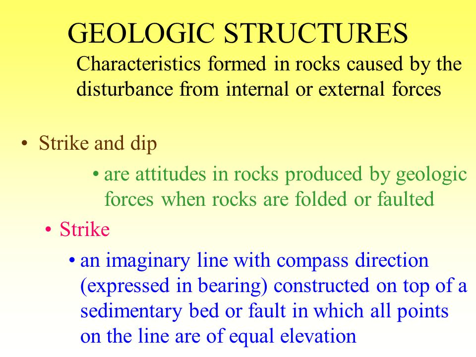 GEOLOGIC STRUCTURES Characteristics formed in rocks caused by the