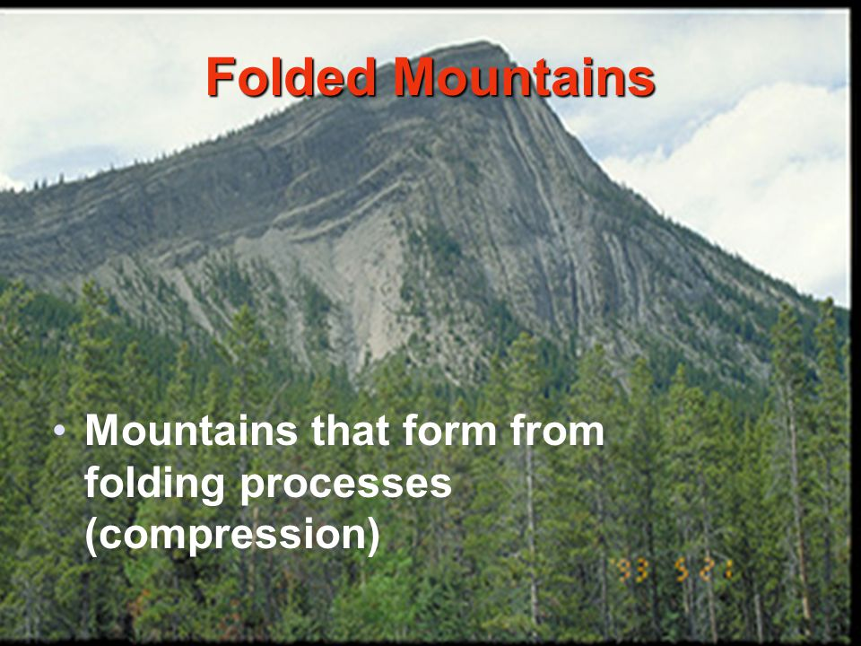 Folded Mountains Mountains that form from folding processes (compression)