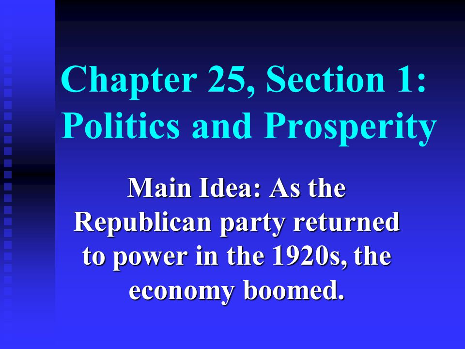 Chapter 25, Section 1: Politics and Prosperity