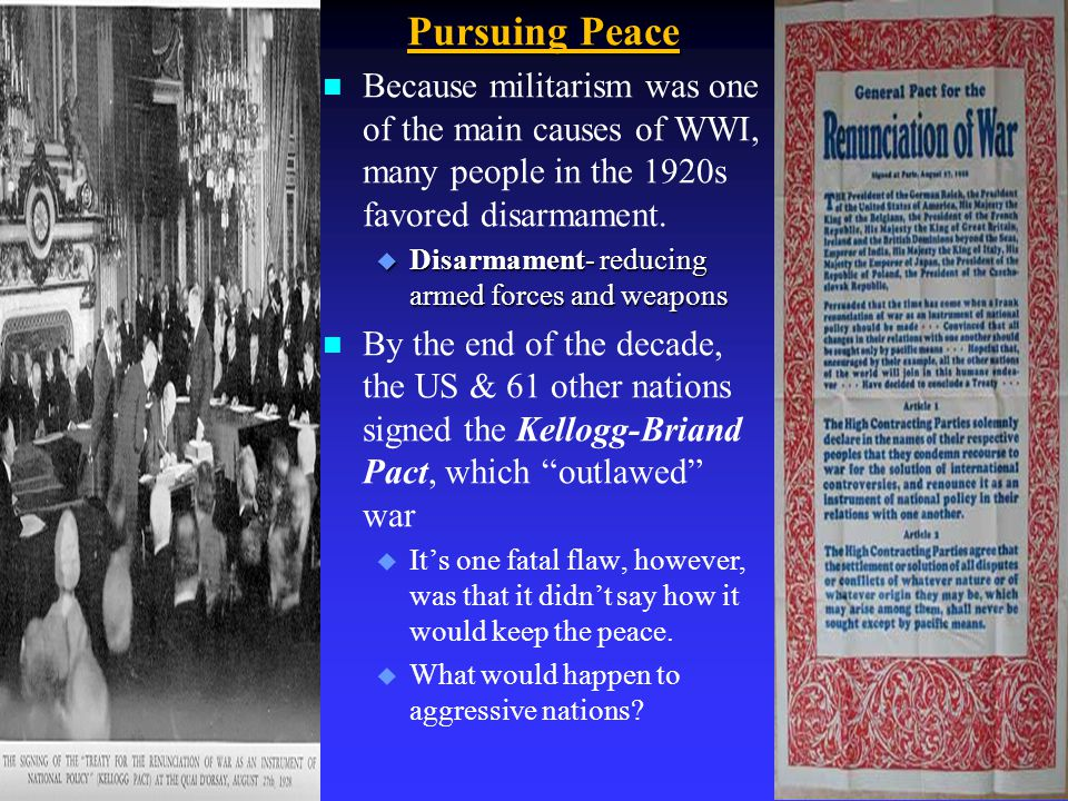 Pursuing Peace Because militarism was one of the main causes of WWI, many people in the 1920s favored disarmament.