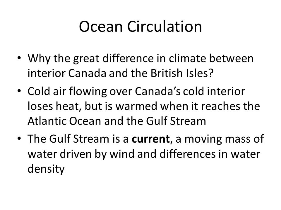 Ocean Circulation Why the great difference in climate between interior Canada and the British Isles