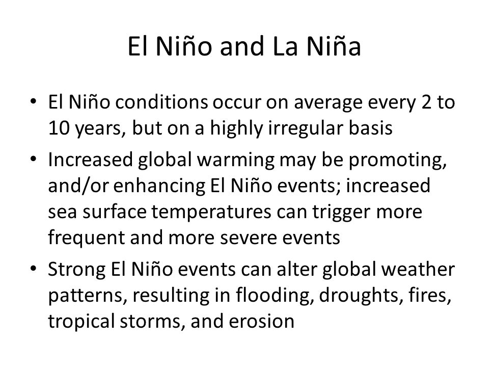 El Niño and La Niña El Niño conditions occur on average every 2 to 10 years, but on a highly irregular basis.