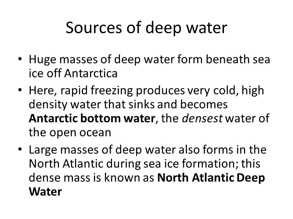Sources of deep water Huge masses of deep water form beneath sea ice off Antarctica.