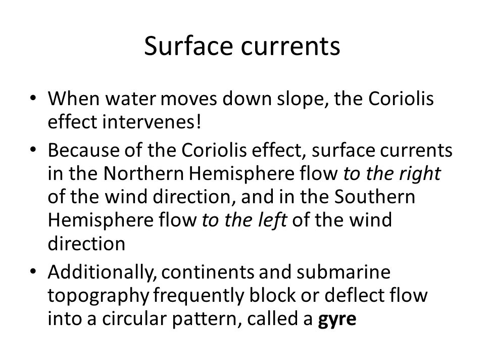 Surface currents When water moves down slope, the Coriolis effect intervenes!