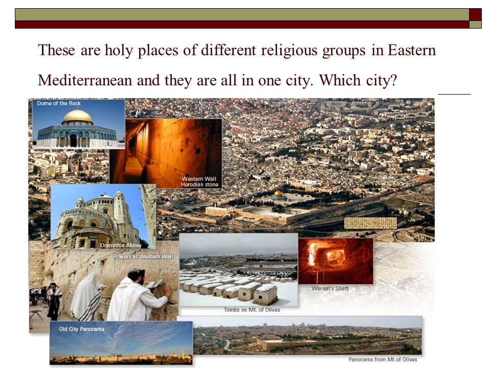 These are holy places of different religious groups in Eastern Mediterranean and they are all in one city.