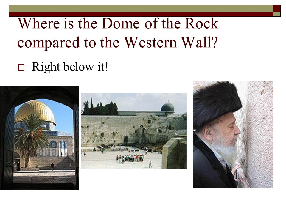 Where is the Dome of the Rock compared to the Western Wall