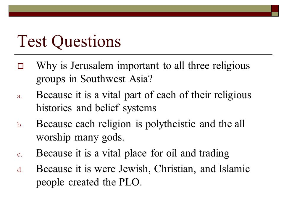 Test Questions Why is Jerusalem important to all three religious groups in Southwest Asia