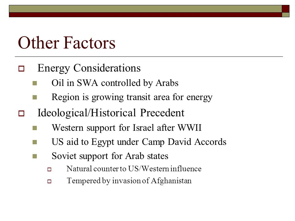 Other Factors Energy Considerations Ideological/Historical Precedent