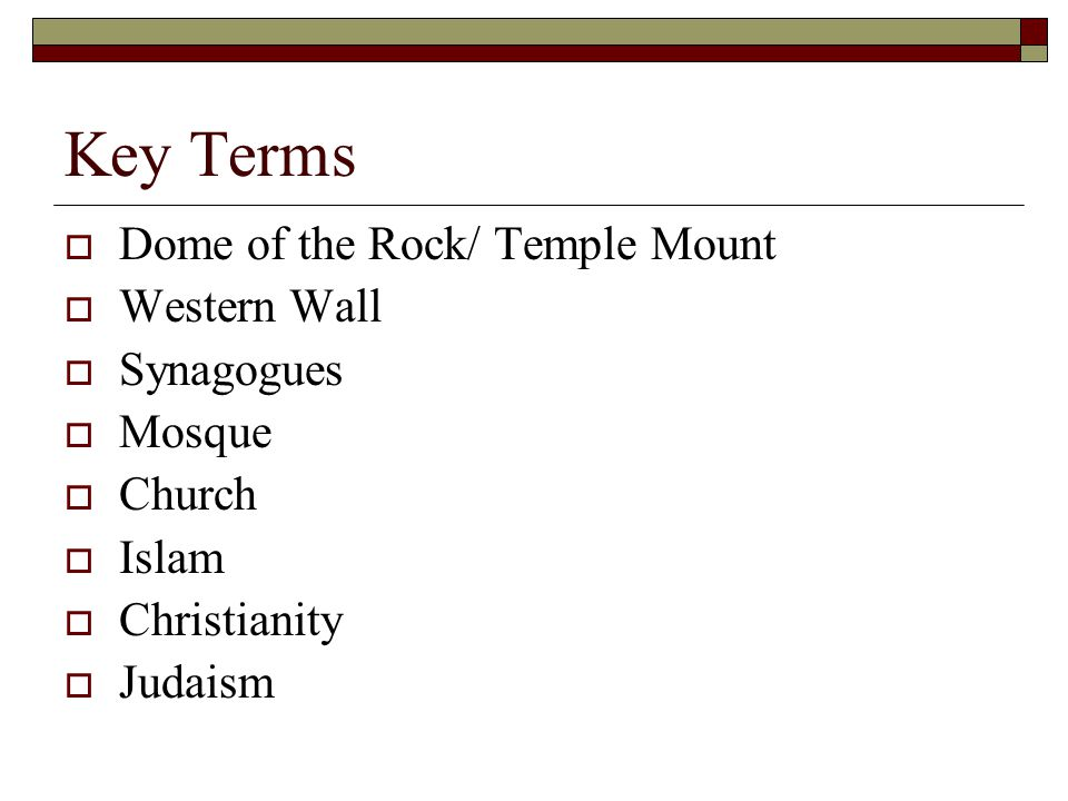 Key Terms Dome of the Rock/ Temple Mount Western Wall Synagogues
