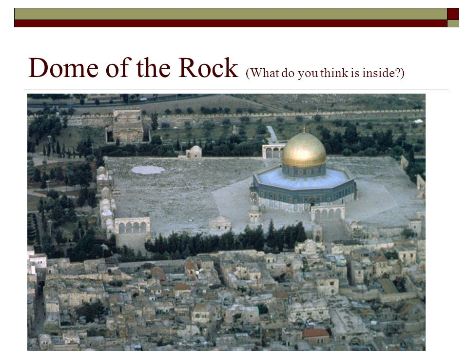 Dome of the Rock (What do you think is inside )