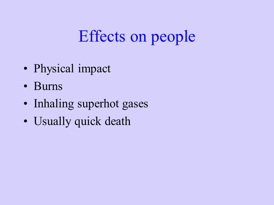 Effects on people Physical impact Burns Inhaling superhot gases