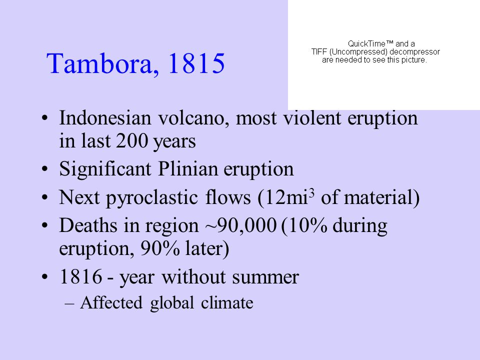 Tambora, 1815 Indonesian volcano, most violent eruption in last 200 years. Significant Plinian eruption.