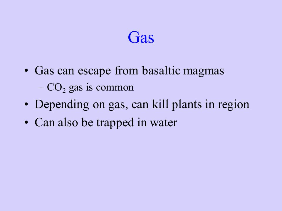 Gas Gas can escape from basaltic magmas