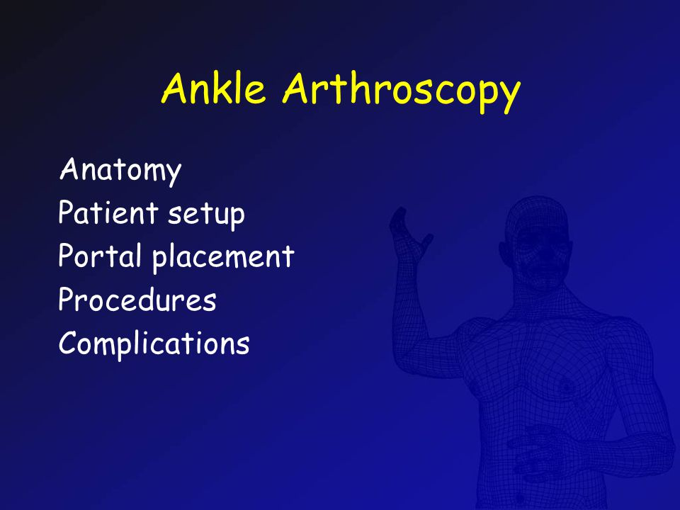Ankle Arthroscopy Anatomy Patient setup Portal placement Procedures