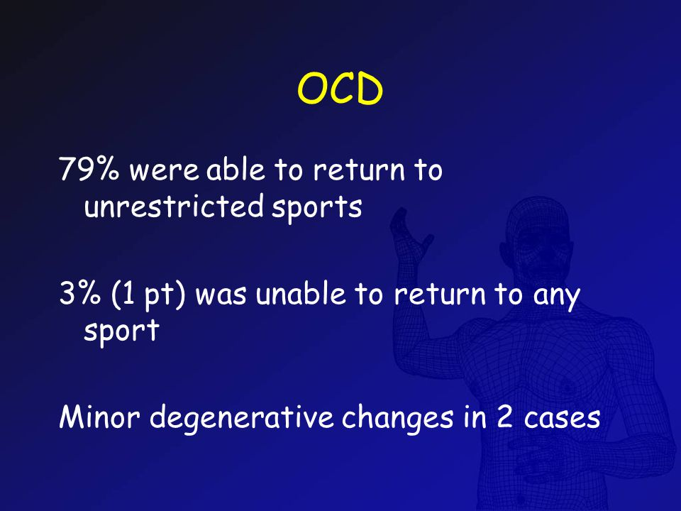 OCD 79% were able to return to unrestricted sports