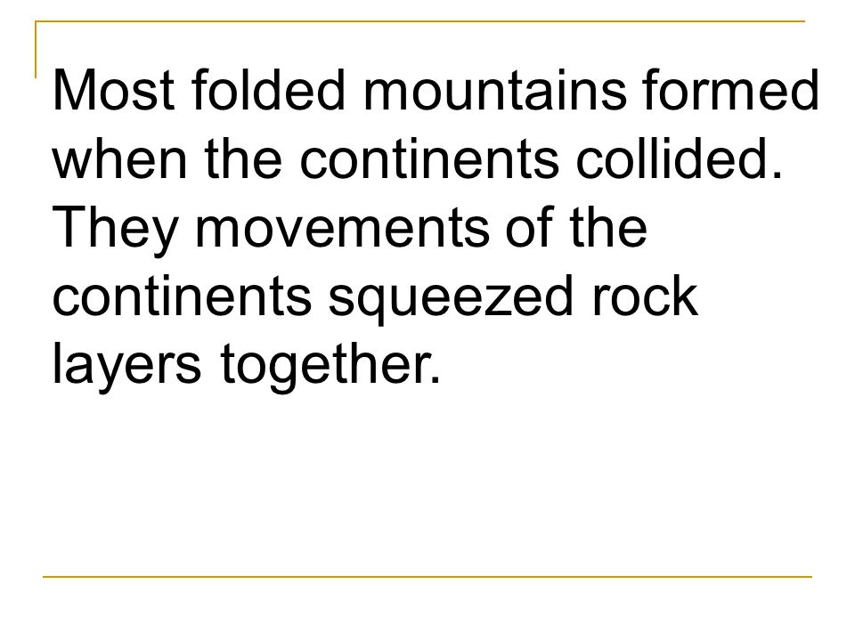 Most folded mountains formed when the continents collided