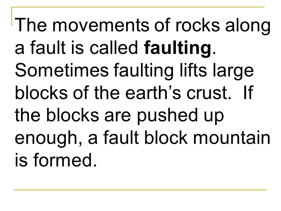 The movements of rocks along a fault is called faulting
