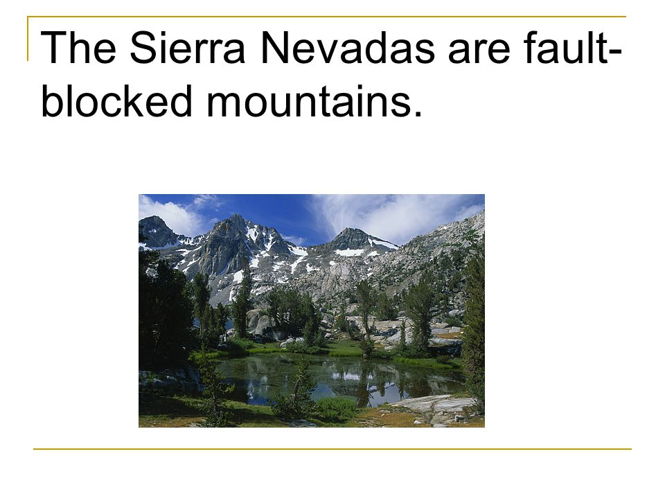 The Sierra Nevadas are fault-blocked mountains.