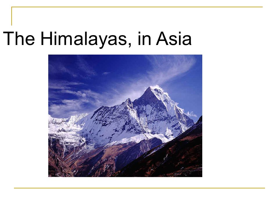 The Himalayas, in Asia