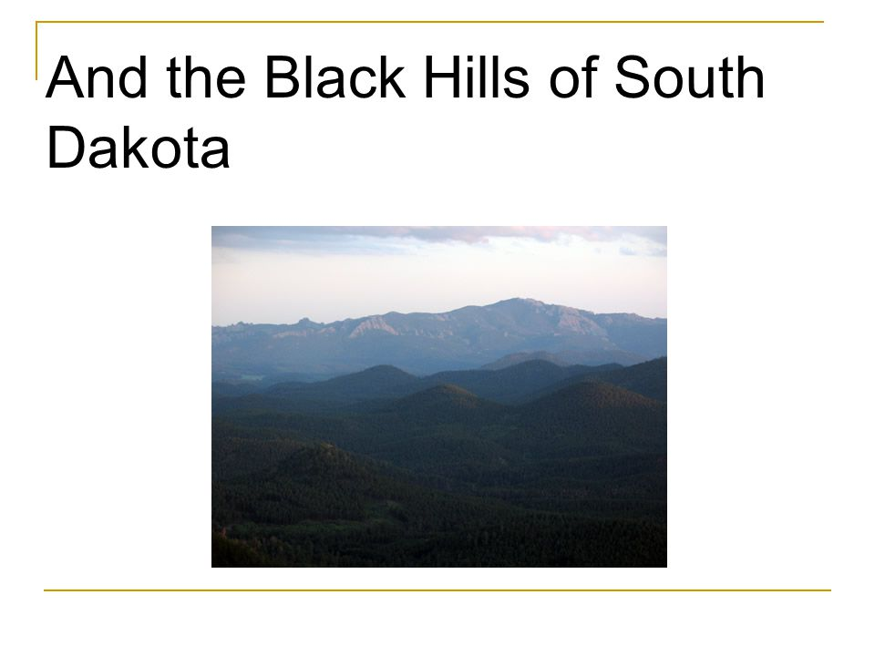 And the Black Hills of South Dakota