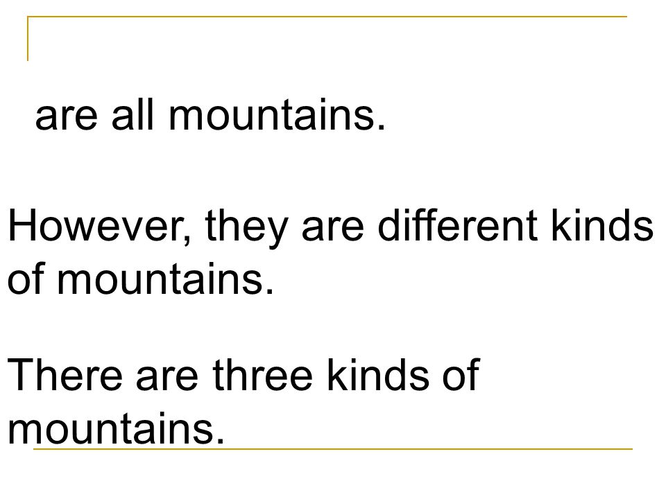 are all mountains. However, they are different kinds of mountains.