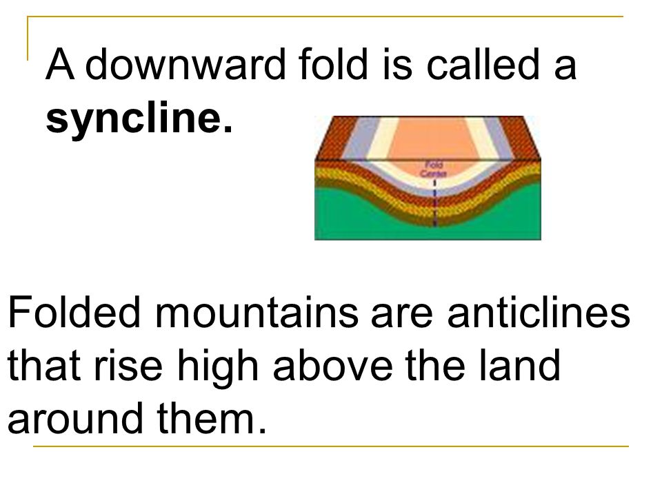 A downward fold is called a syncline.