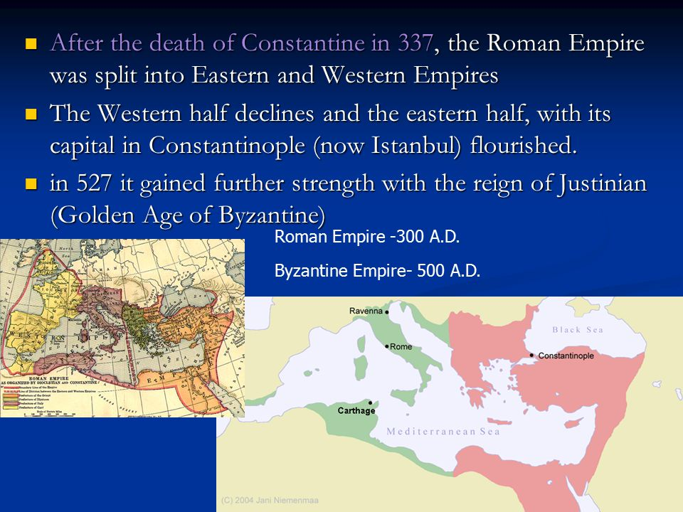 After the death of Constantine in 337, the Roman Empire was split into Eastern and Western Empires