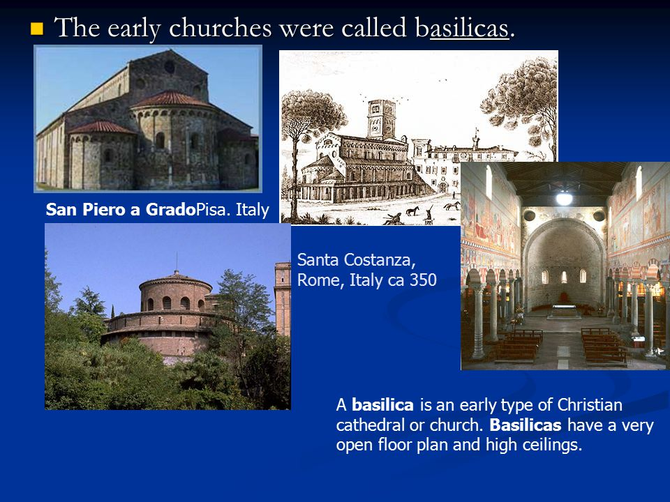 The early churches were called basilicas.