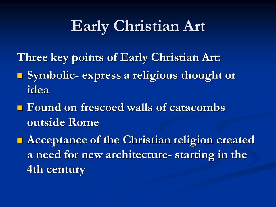 Early Christian Art Three key points of Early Christian Art: