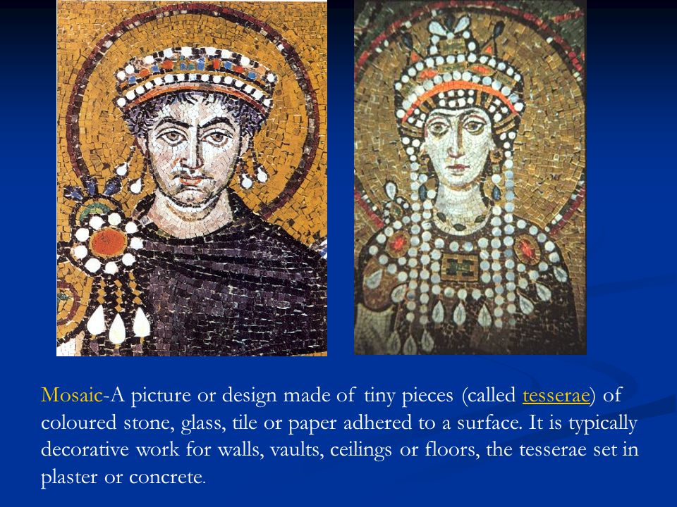 Mosaic-A picture or design made of tiny pieces (called tesserae) of coloured stone, glass, tile or paper adhered to a surface.