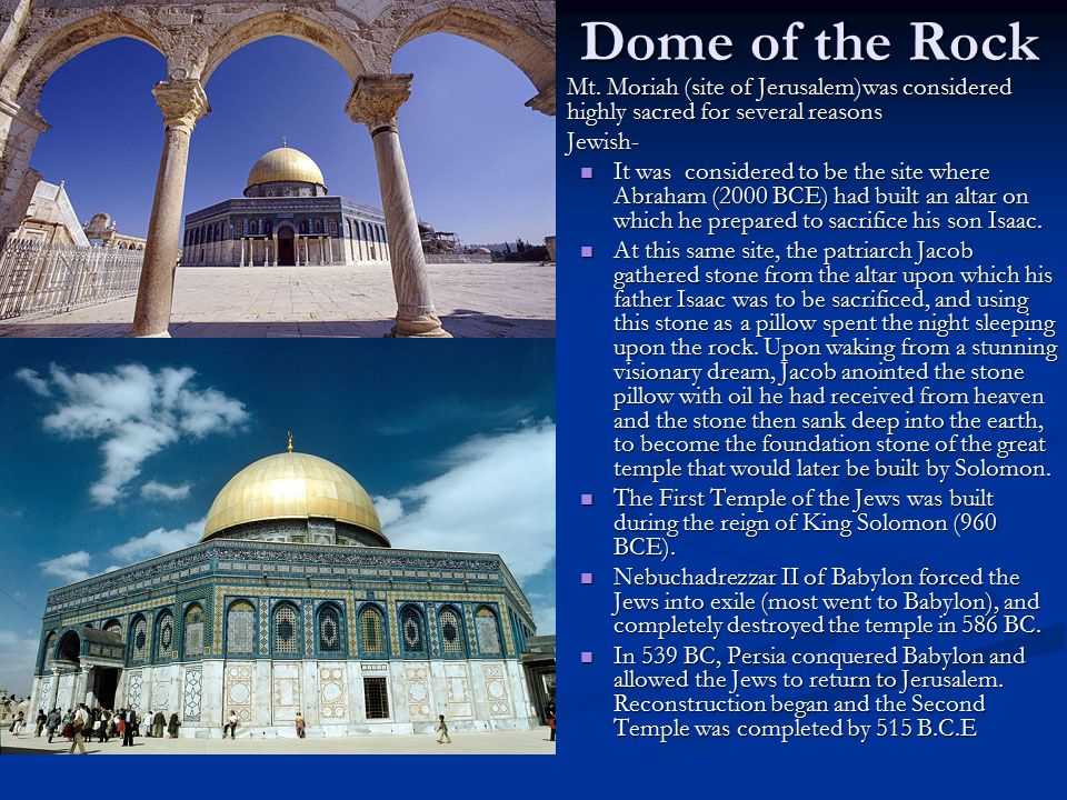 Dome of the Rock Mt. Moriah (site of Jerusalem)was considered highly sacred for several reasons. Jewish-