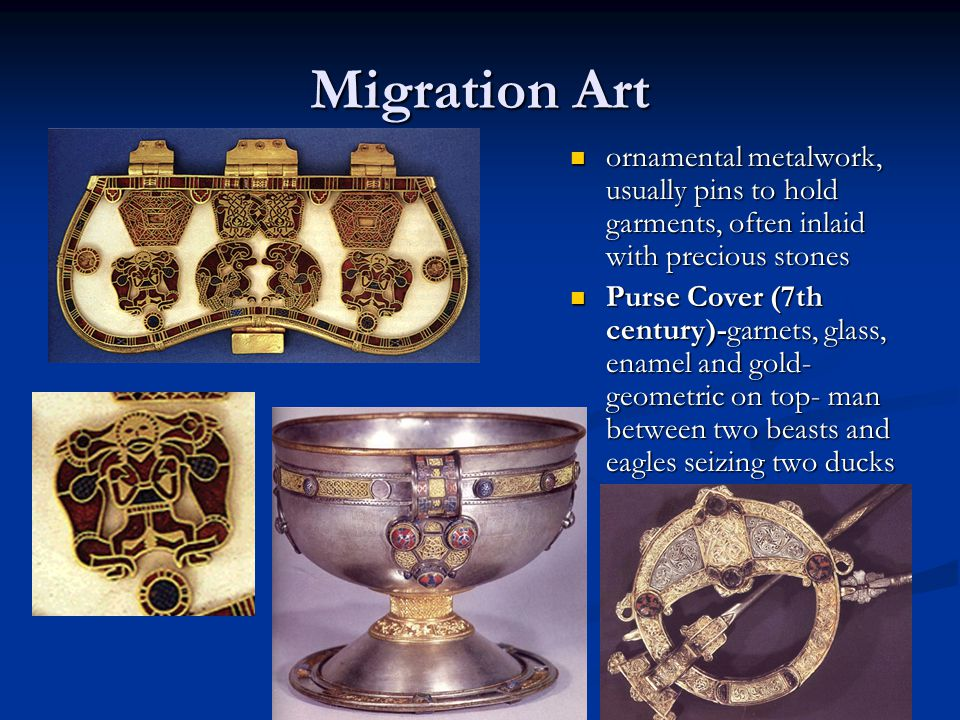 Migration Art ornamental metalwork, usually pins to hold garments, often inlaid with precious stones.
