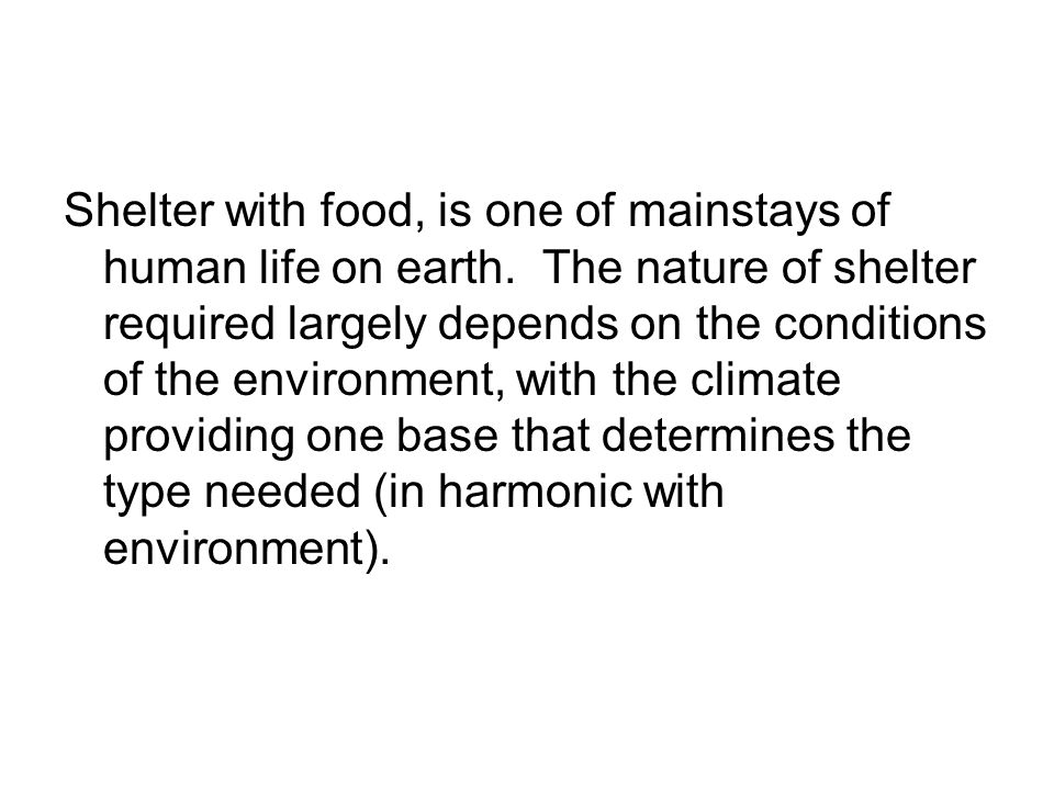 Shelter with food, is one of mainstays of human life on earth
