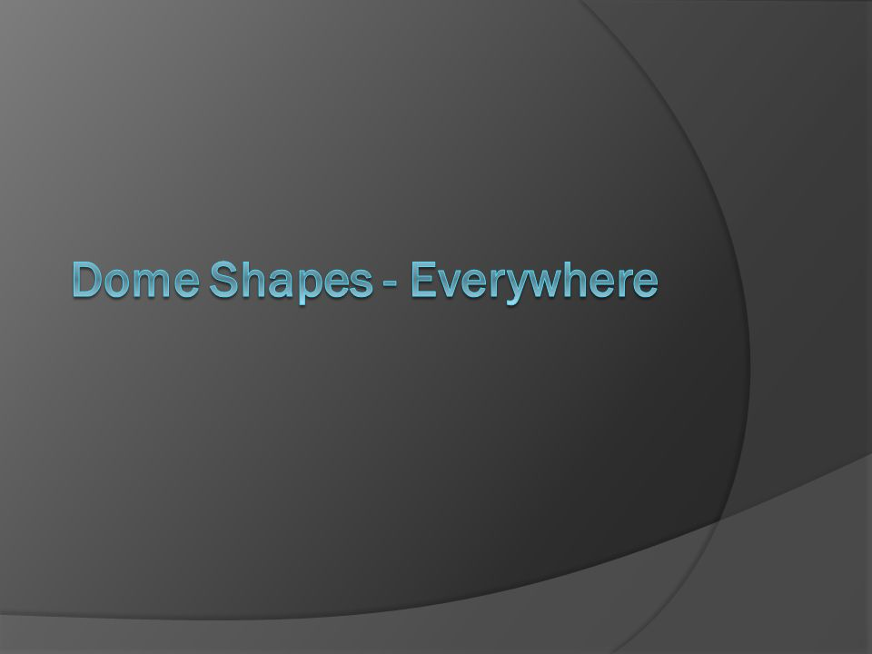 Dome Shapes - Everywhere
