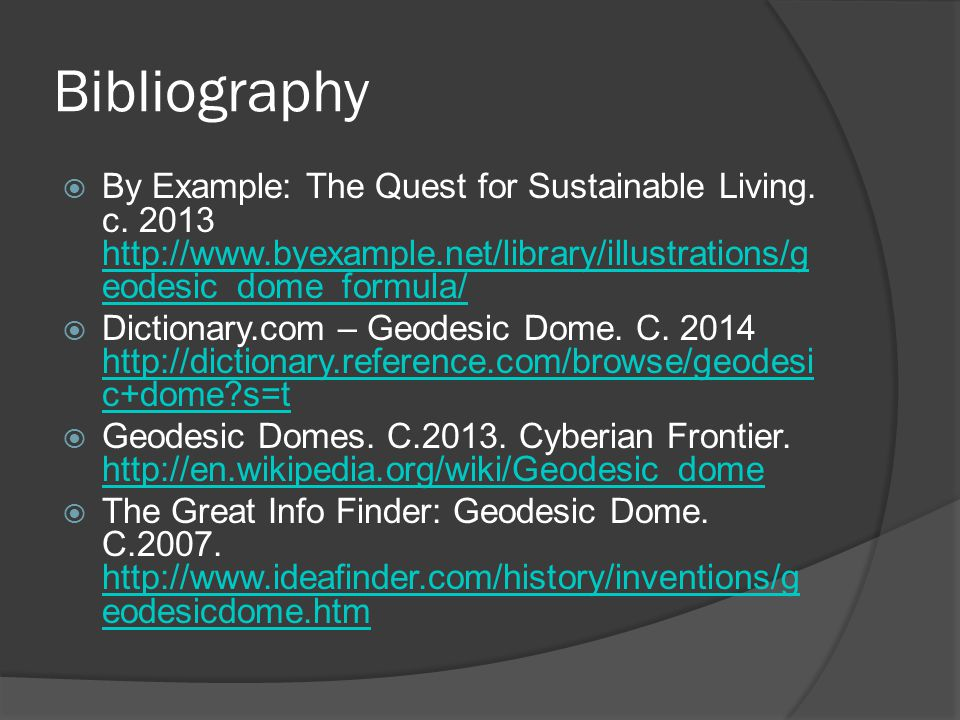 Bibliography By Example: The Quest for Sustainable Living. c. 2013 http://www.byexample.net/library/illustrations/geodesic_dome_formula/