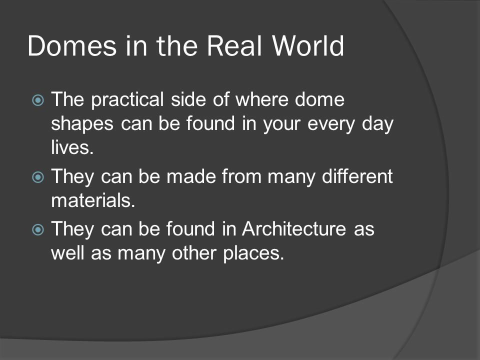 Domes in the Real World The practical side of where dome shapes can be found in your every day lives.