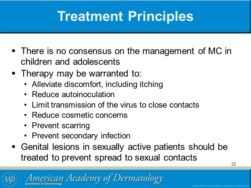 Treatment Principles There is no consensus on the management of MC in children and adolescents. Therapy may be warranted to:
