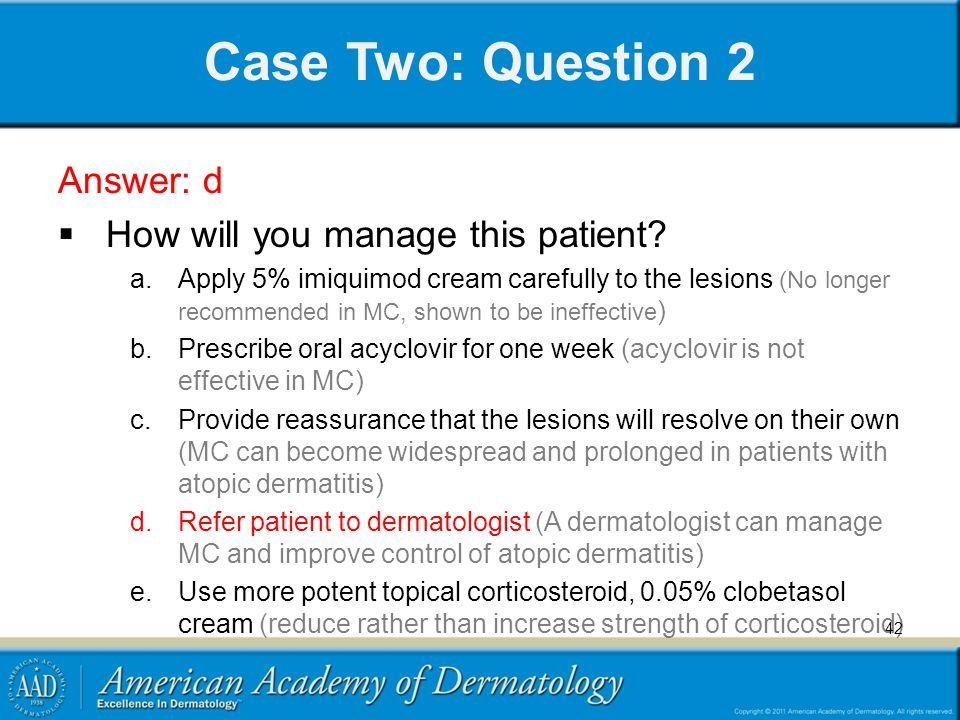 Case Two: Question 2 Answer: d How will you manage this patient
