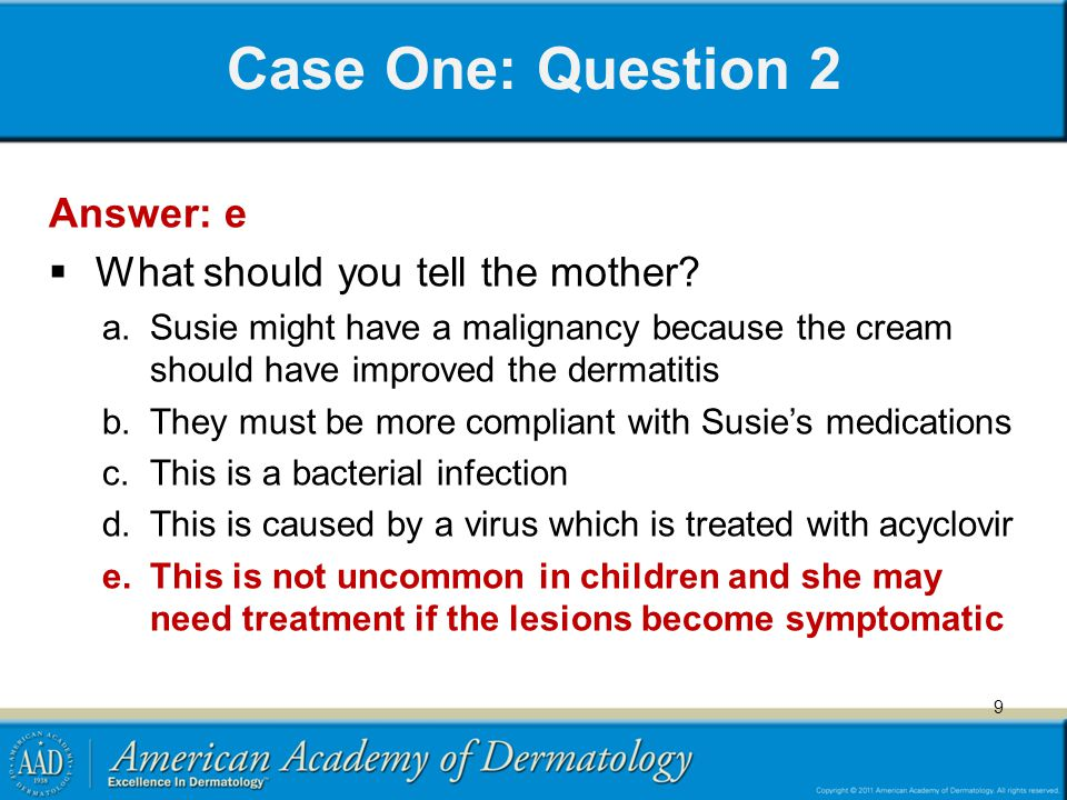 Case One: Question 2 Answer: e What should you tell the mother