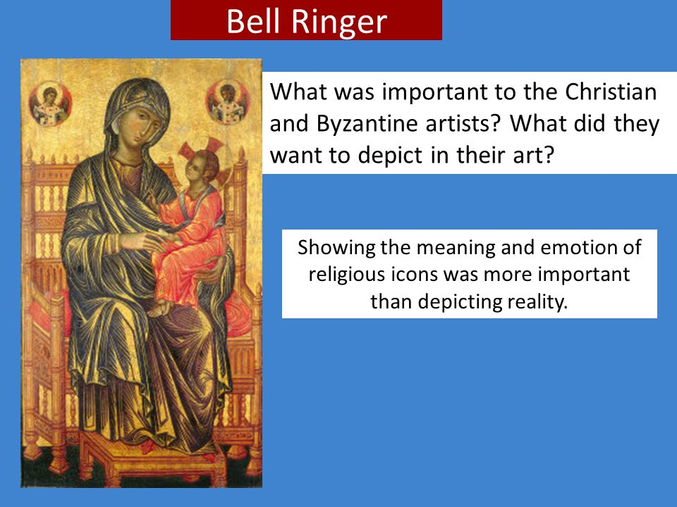 Bell Ringer What was important to the Christian and Byzantine artists What did they want to depict in their art