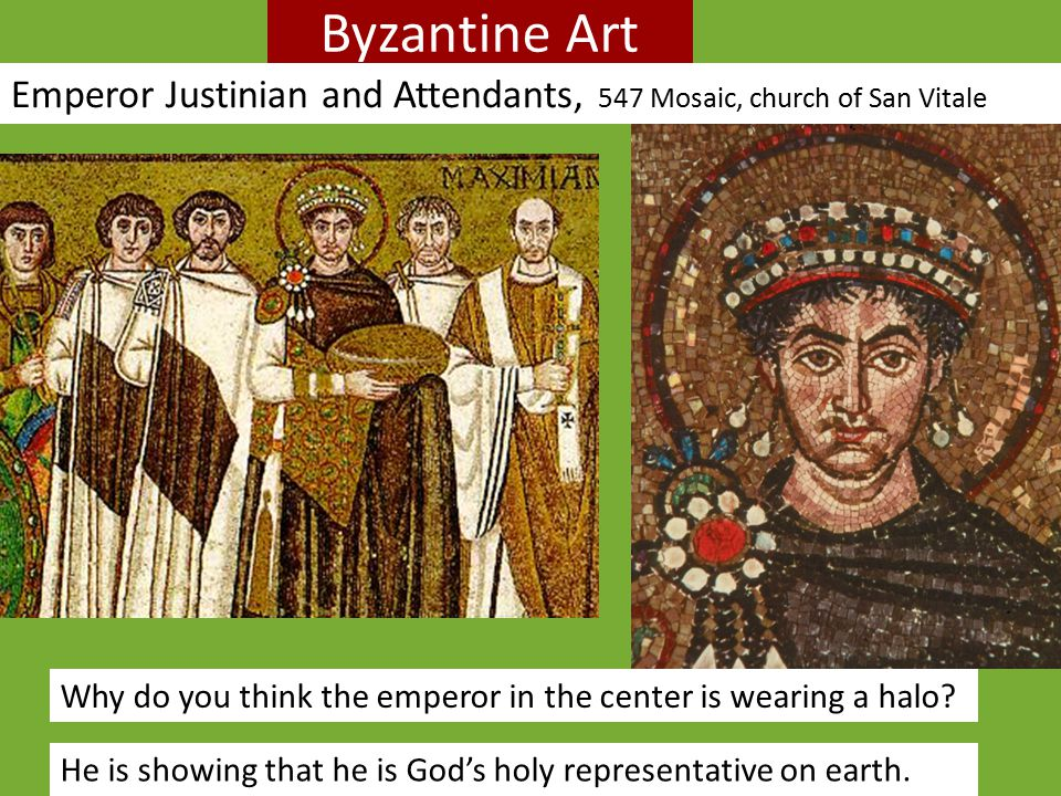 Byzantine Art Emperor Justinian and Attendants, 547 Mosaic, church of San Vitale. Why do you think the emperor in the center is wearing a halo