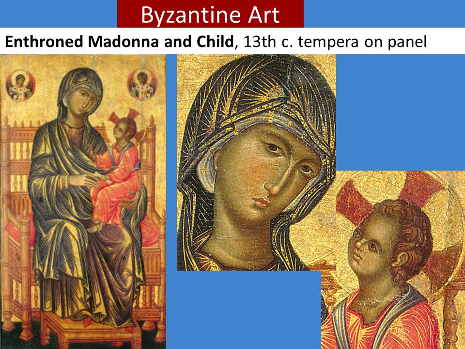 Byzantine Art Enthroned Madonna and Child, 13th c. tempera on panel