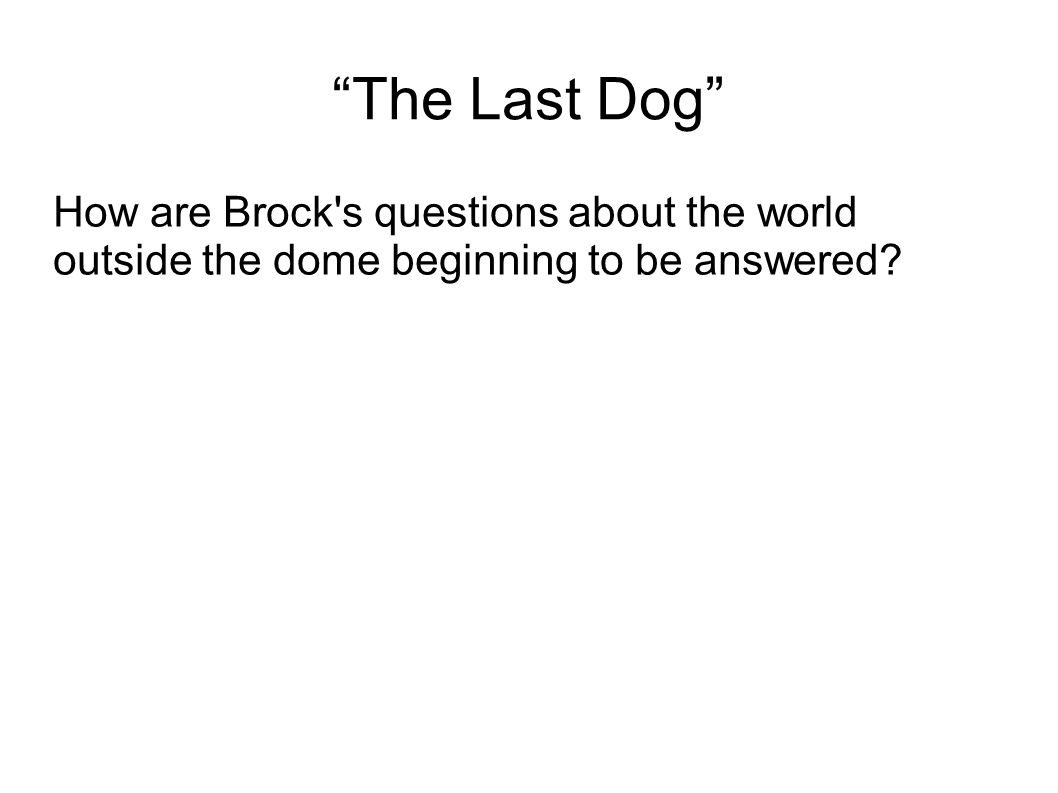 The Last Dog How are Brock s questions about the world outside the dome beginning to be answered
