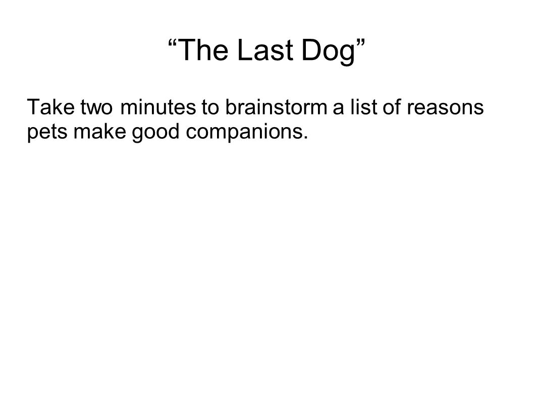 The Last Dog Take two minutes to brainstorm a list of reasons pets make good companions.