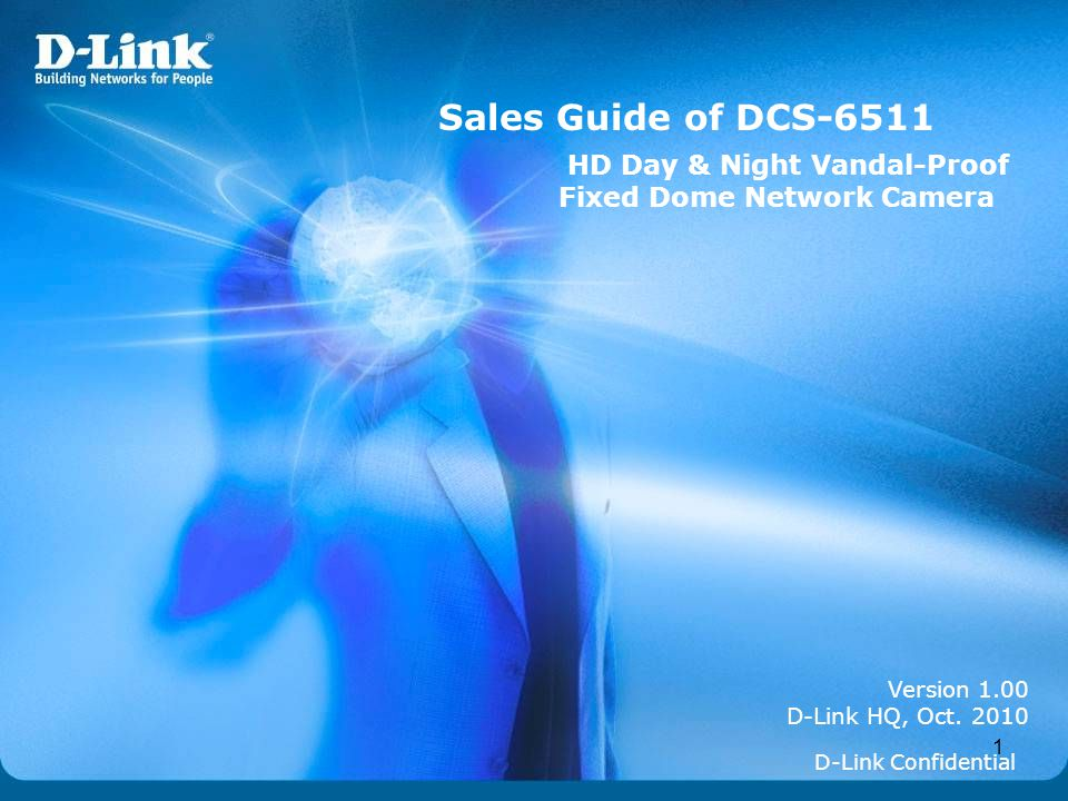 Sales Guide of DCS-6511 HD Day & Night Vandal-Proof Fixed Dome Network Camera. Version 1.00 D-Link HQ, Oct. 2010.