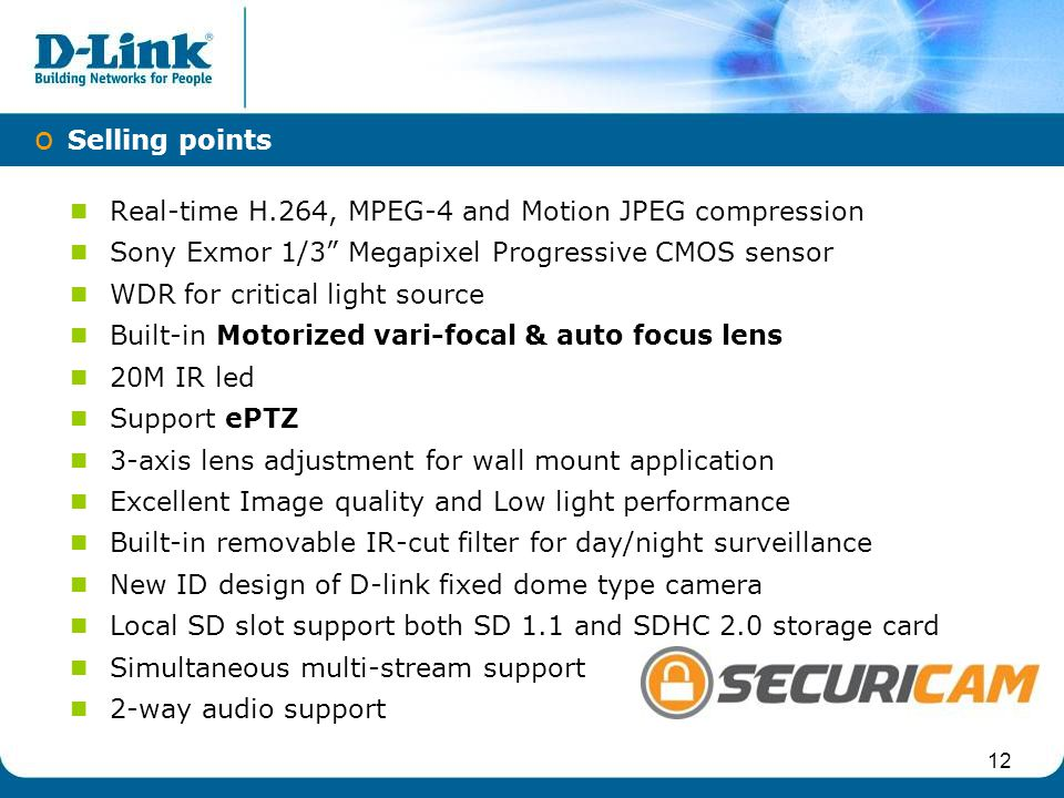 IPv6 Selling points. Real-time H.264, MPEG-4 and Motion JPEG compression. Sony Exmor 1/3 Megapixel Progressive CMOS sensor.